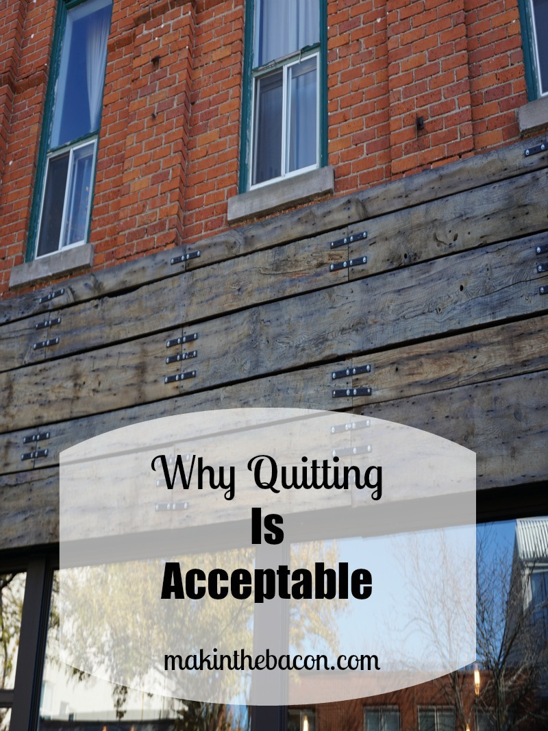 It's ok to quit something when it's not working out. It's all bout quitting strategically.