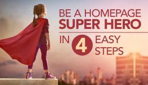 Be A HOMEPAGE SUPERHERO IN 4 EASY STEPS